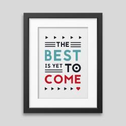 Affiche encadrée The best is yet to come